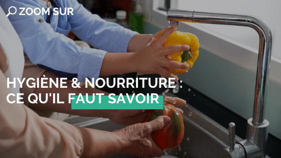 Hygiène et nourriture : ce qu'il faut savoir